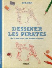 Dessiner les pirates ; une méthode simple pour apprendre à dessiner - Couverture - Format classique