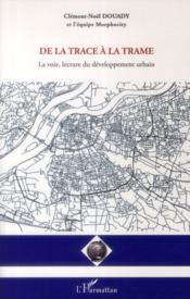 De la trace à la trame ; la voie, lecture du développement urbain - Couverture - Format classique