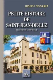 Petite histoire de Saint-Jean-de-Luz ; des origines au XXe siècle - Couverture - Format classique