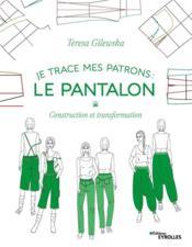 Je trace mes patrons ; le pantalon ; construction et transformation - Couverture - Format classique