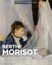 Berthe Morisot ; la délicatesse de l'intime - Couverture - Format classique
