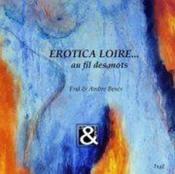 Erotica Loire... ; au fil des mots - Couverture - Format classique