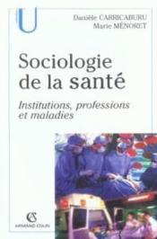 Sociologie de la santé ; institutions, professions et maladies - Couverture - Format classique