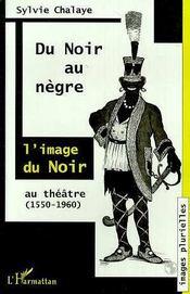 Du Noir Au Negre ; L'Image Du Noir Au Theatre ; 1550-1960 - Intérieur - Format classique