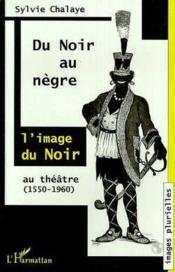 Du Noir Au Negre ; L'Image Du Noir Au Theatre ; 1550-1960 - Couverture - Format classique
