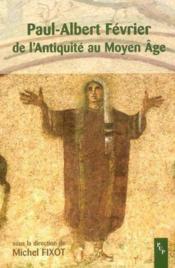 Paul-albert fevrier, de l'antiquite au moyen age actes du colloque de frejus, 7 et 8 avril 2001 - Couverture - Format classique