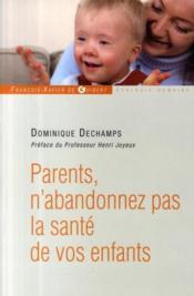 Parents, n'abandonnez pas la santé de vos enfants - Couverture - Format classique