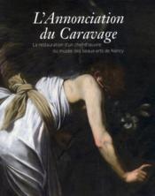 L'Annonciation du Caravage ; la restauration d'un chef-d'oeuvre du musée des beaux-arts de Nancy - Couverture - Format classique