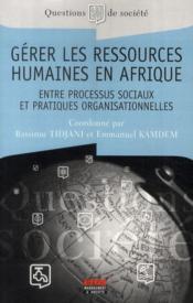 Gérer les ressources humaines en Afrique ; entre processus sociaux et pratiques organisationnelles - Couverture - Format classique