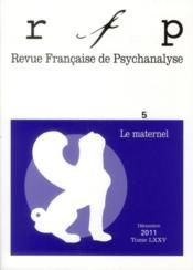 REVUE FRANCAISE DE PSYCHANALYSE N.75/5 ; le maternel - Couverture - Format classique