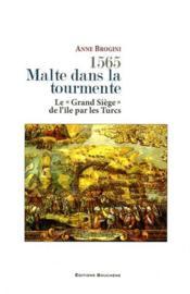1565, Malte dans la tourmente ; le grand siège de l'île par les Turcs - Couverture - Format classique