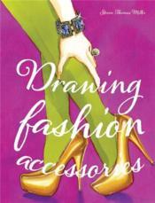 Drawing Fashion Accessories /Anglais - Couverture - Format classique