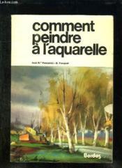 Comment Peindre A L Aquarelle. - Couverture - Format classique