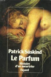 Le Parfum. Histoire D'Un Meurtrier. - Couverture - Format classique