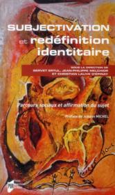 Subjectivation et redéfinition identitaire ; parcours sociaux et affirmation du sujet - Couverture - Format classique