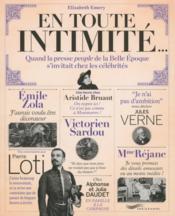 En toute intimité ; quand la presse people de la Belle Epoque s'invitait chez les célébrités - Couverture - Format classique