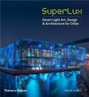 Superlux ; smart light art, design and architecture for cities - Couverture - Format classique
