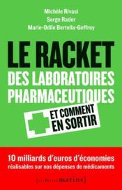 Le racket des laboratoires pharmaceutiques et comment en sortir - Couverture - Format classique
