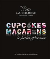 Le petit Larousse ; cupcakes, macarons et petits gâteaux ; édition collector - Couverture - Format classique