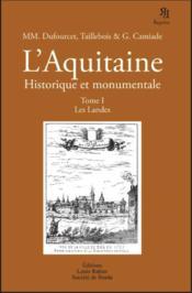 L'Aquitaine ; historique et monumentale t.1 ; les landes - Couverture - Format classique