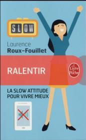 Ralentir ; la slow attitude pour vivre mieux - Couverture - Format classique