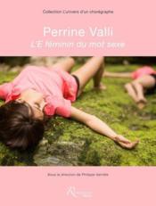 Perrine Valli ; l'e féminin du mot sexe - Couverture - Format classique