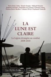 La lune est claire ; la légion étrangère au combat (2008-2018) - Couverture - Format classique