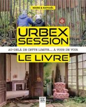 Urbex session, le livre ; au-delà de cette limite... à vous de voir - Couverture - Format classique