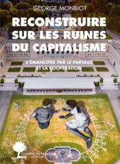 Reconstruire sur les ruines du capitalisme ; s'émanciper par le partage et la coopération - Couverture - Format classique