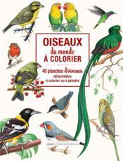 Oiseaux du monde à colorier ; 40 planches d'oiseaux détachables à colorier ou à peindre - Couverture - Format classique