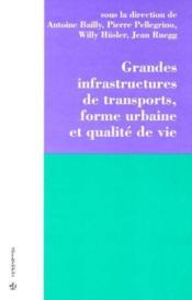 Grandes Infrastructures De Transports ; Forme Urbaine Et Qualite De Vie - Couverture - Format classique