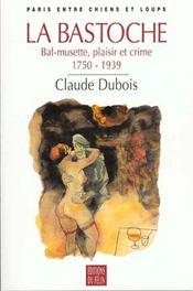 La bastoche ; bal-musette, plaisir et crime 1750-1939 - Intérieur - Format classique