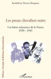 Les preux chevaliers noirs ; ces héros méconnus de la France 1939-1945 - Couverture - Format classique
