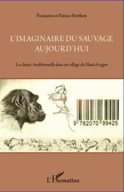 L'imaginaire du sauvage aujourd'hui ; la chasse traditionnelle dans un village du Haut-Aragon - Couverture - Format classique