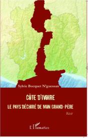 Côte d'Ivoire ; le pays déchiré de mon grand-père - Couverture - Format classique