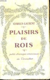 Plaisirs De Rois. Petite Chronique Amoureuse De Versailles. - Couverture - Format classique
