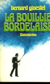 La Bouillie Bordelaise Ou Petite Anthologie Anecdotique E Chronologique Du Vignoble Des Gens Et Du Vin De Bordeaux. - Couverture - Format classique
