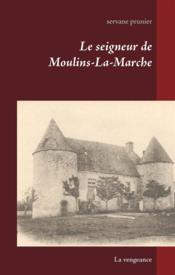 Le seigneur de Moulins-la-Marche ; la vengeance - Couverture - Format classique
