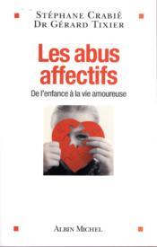Les abus affectifs ; de l'enfance à la vie amoureuse - Couverture - Format classique
