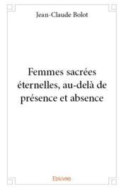 Femmes sacrées éternelles, au-delà de présence et absence - Couverture - Format classique