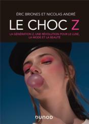 Le choc Z ; la génération Z, une révolution pour le luxe, la mode et la beauté - Couverture - Format classique