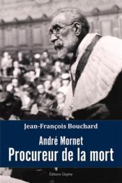 André Mornet ; procureur de la mort - Couverture - Format classique