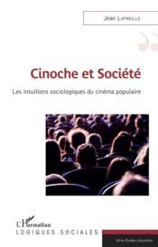 Cinoche et société ; les intuitions sociologiques du cinéma populaire - Couverture - Format classique