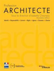 Profession architecte ; identité, responsabilité, contrats, règles, agence, économie, chantier (2e édition) - Couverture - Format classique