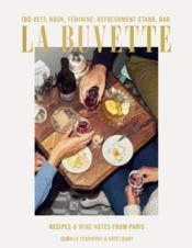 La Buvette - Recipes And Wine Notes From Paris - Couverture - Format classique
