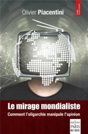 Le mirage mondialiste ; comment on manipule l'opinion - Couverture - Format classique