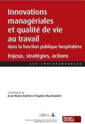 Innovations managériales et qualité de vie au travail dans la fonction publique hospitalière : enjeux, stratégies, actions - Couverture - Format classique