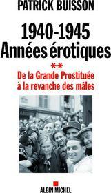 1940-1945 : années érotiques t.2 ; de la grande prostituée à la revanche des mâles - Couverture - Format classique