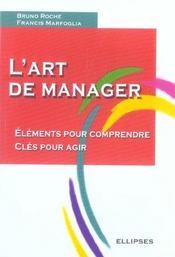 L'Art De Manager Elements Pour Comprendre Cles Pour Agir - Intérieur - Format classique
