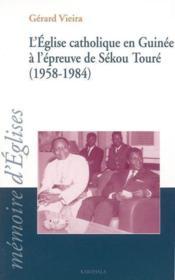 Eglise catholique en guinee a l'epreuve de sekou toure (1958-1984) - Couverture - Format classique